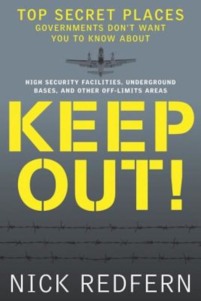 Keep Out!: Top Secret Places Governments Don't Want You to Know about, Paperback