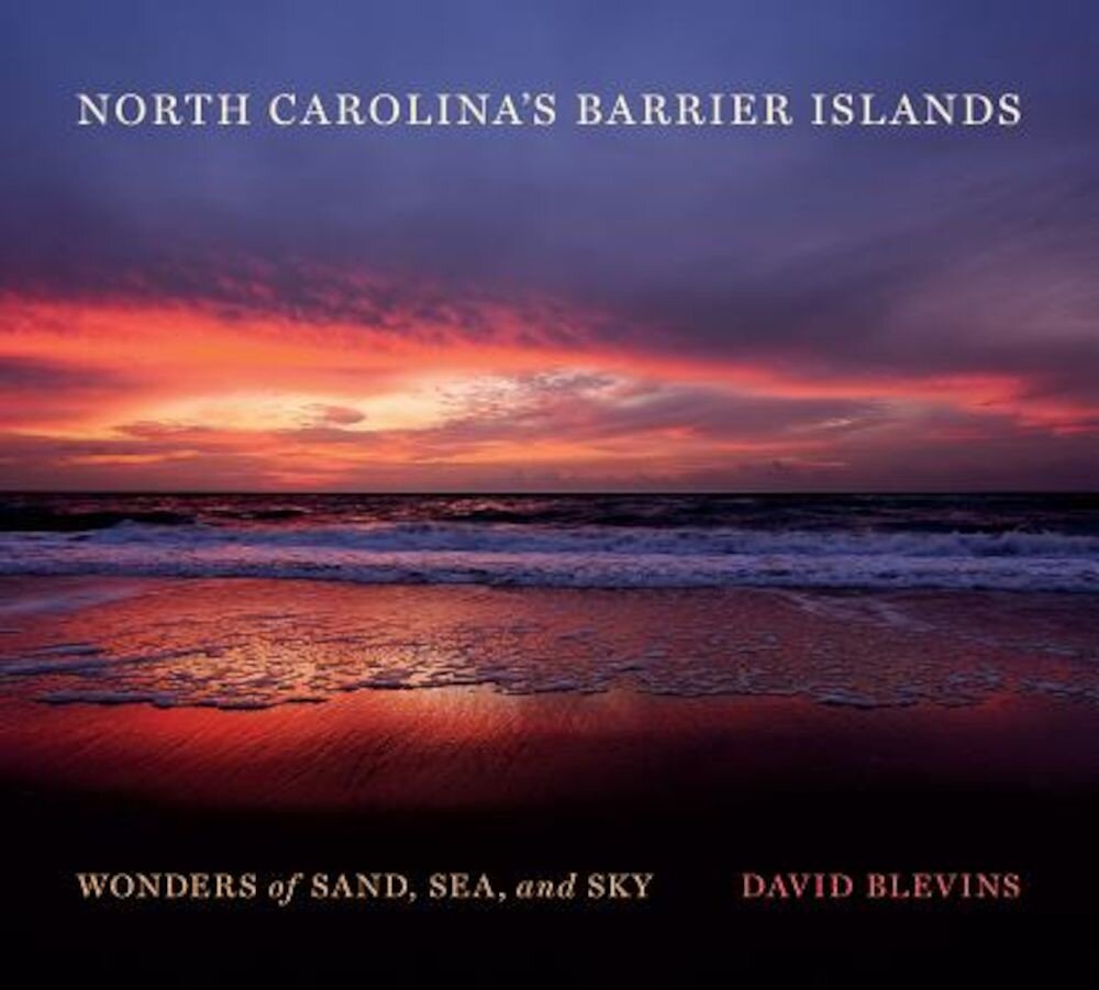 North Carolina's Barrier Islands: Wonders of Sand, Sea, and Sky, Hardcover