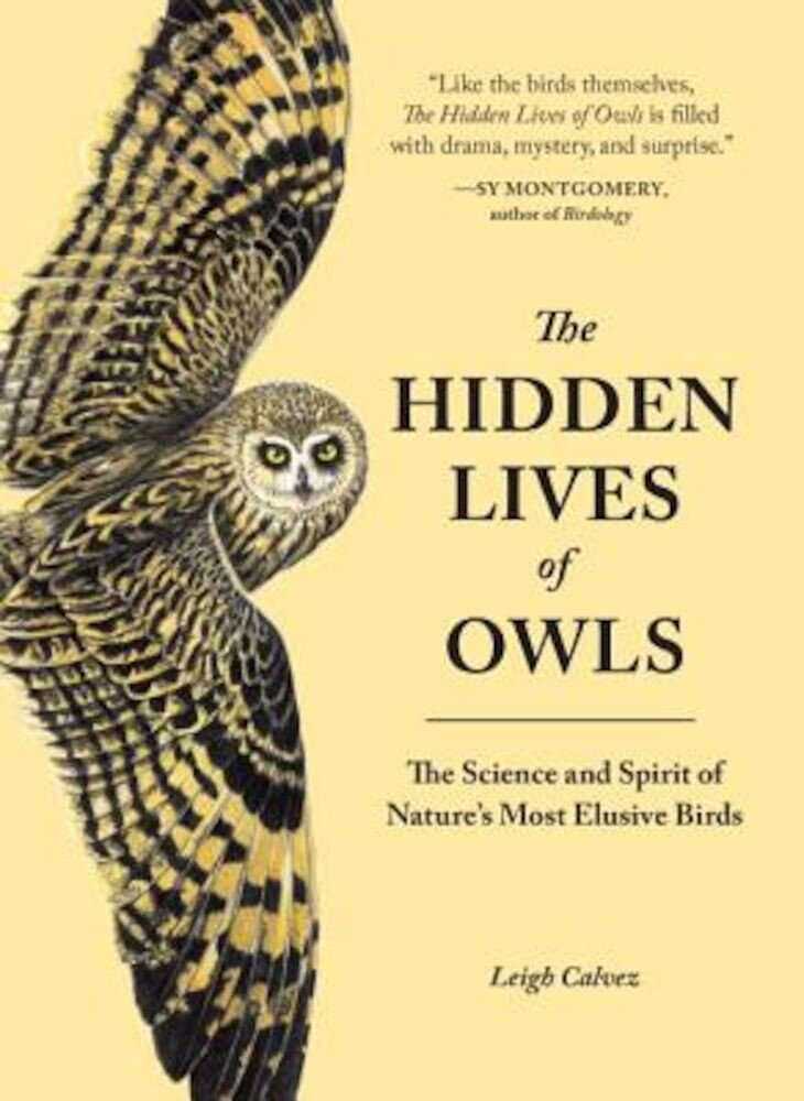 The Hidden Lives of Owls: The Science and Spirit of Nature's Most Elusive Birds, Paperback