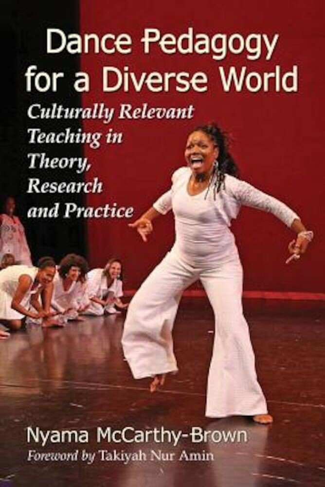 Dance Pedagogy for a Diverse World: Culturally Relevant Teaching in Theory, Research and Practice, Paperback