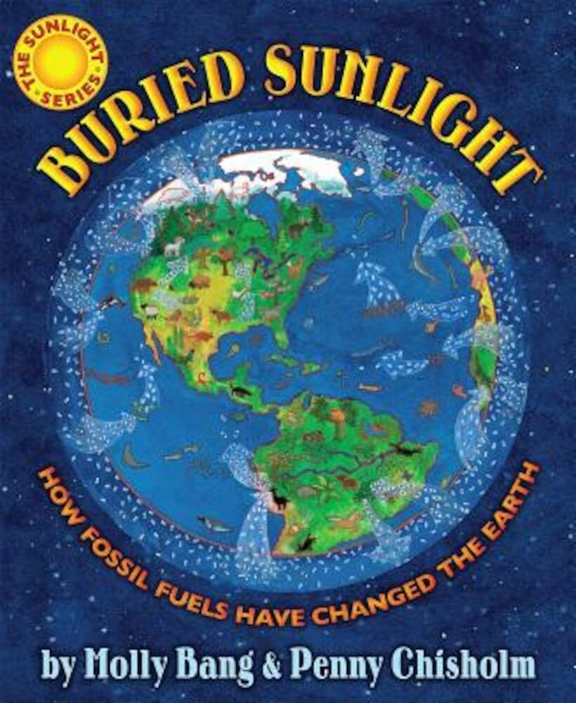 Buried Sunlight: How Fossil Fuels Have Changed the Earth, Hardcover