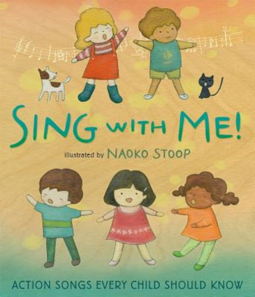Sing with Me!: Action Songs Every Child Should Know, Hardcover