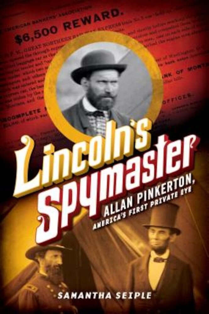Lincoln's Spymaster: Allan Pinkerton, America's First Private Eye, Hardcover