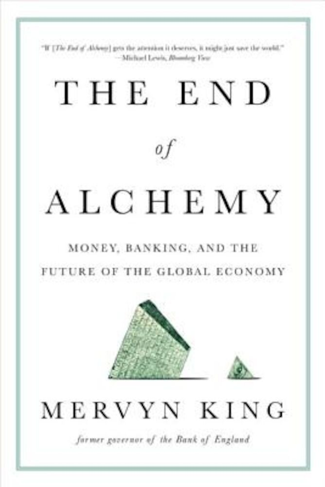 The End of Alchemy: Money, Banking, and the Future of the Global Economy, Paperback