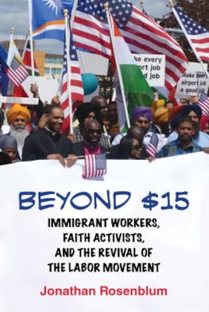 Beyond $15: Immigrant Workers, Faith Activists, and the Revival of the Labor Movement, Paperback