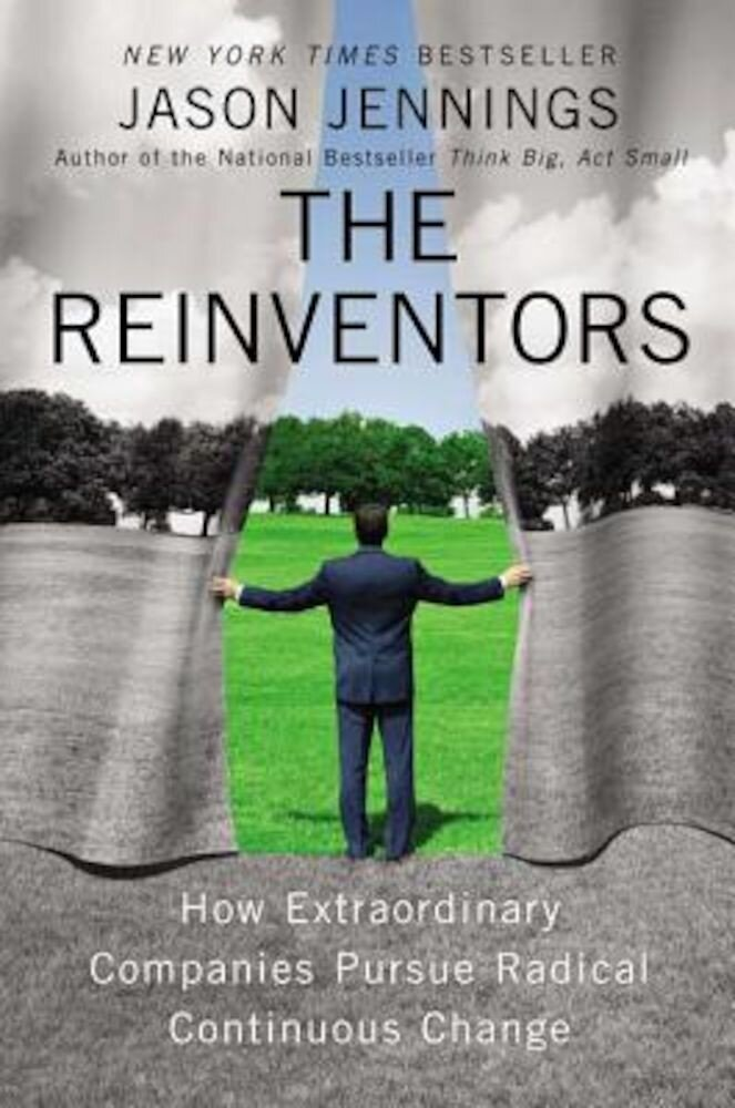 The Reinventors: How Extraordinary Companies Pursue Radical Continuous Change, Hardcover