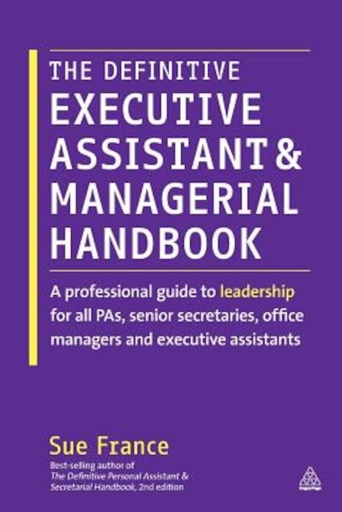 The Definitive Executive Assistant and Managerial Handbook: A Professional Guide to Leadership for All Pas, Senior Secretaries, Office Managers and Ex, Paperback