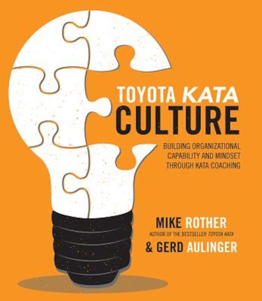 Toyota Kata Culture: Building Organizational Capability and Mindset Through Kata Coaching, Paperback