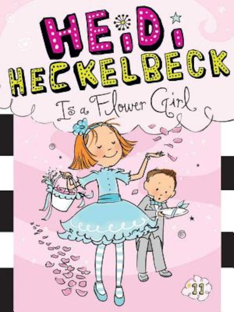 Heidi Heckelbeck Is a Flower Girl, Paperback