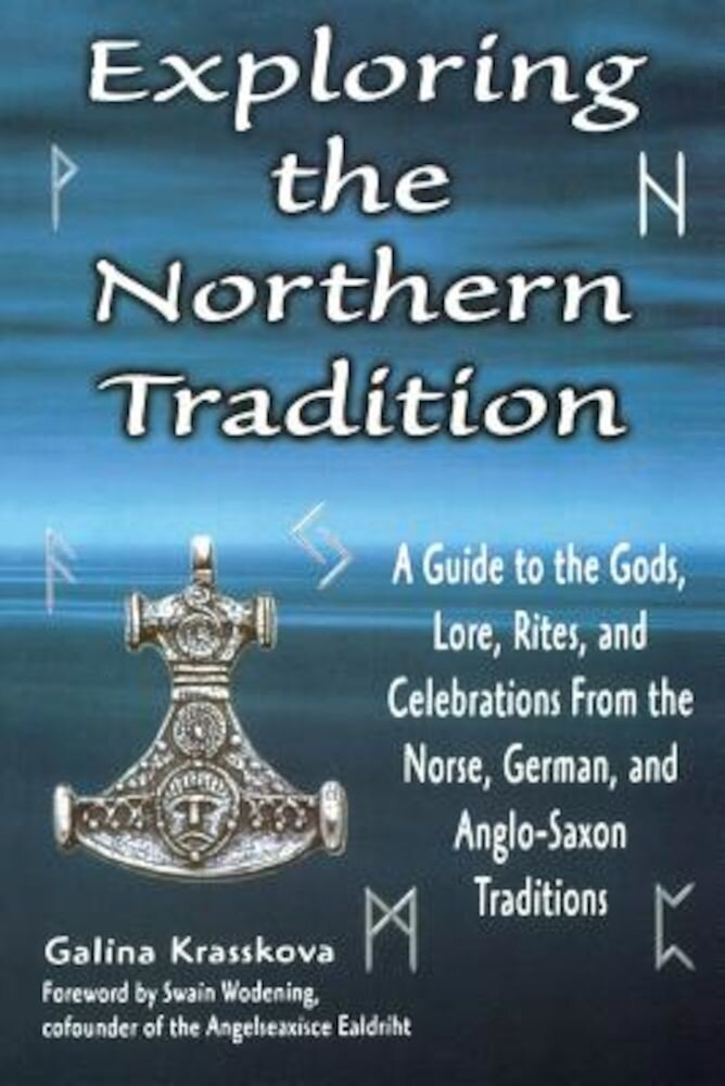 Exploring the Northern Tradition: A Guide to the Gods, Lore, Rites, and Celebrations from the Norse, German, and Anglo-Saxon Traditions, Paperback