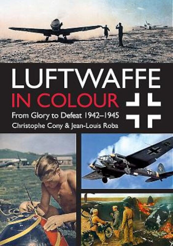 Luftwaffe in Colour: From Glory to Defeat: 1942-1945, Paperback