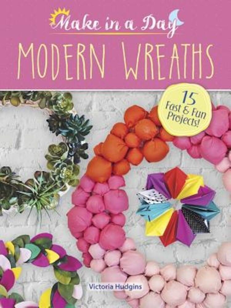 Make in a Day: Modern Wreaths, Paperback