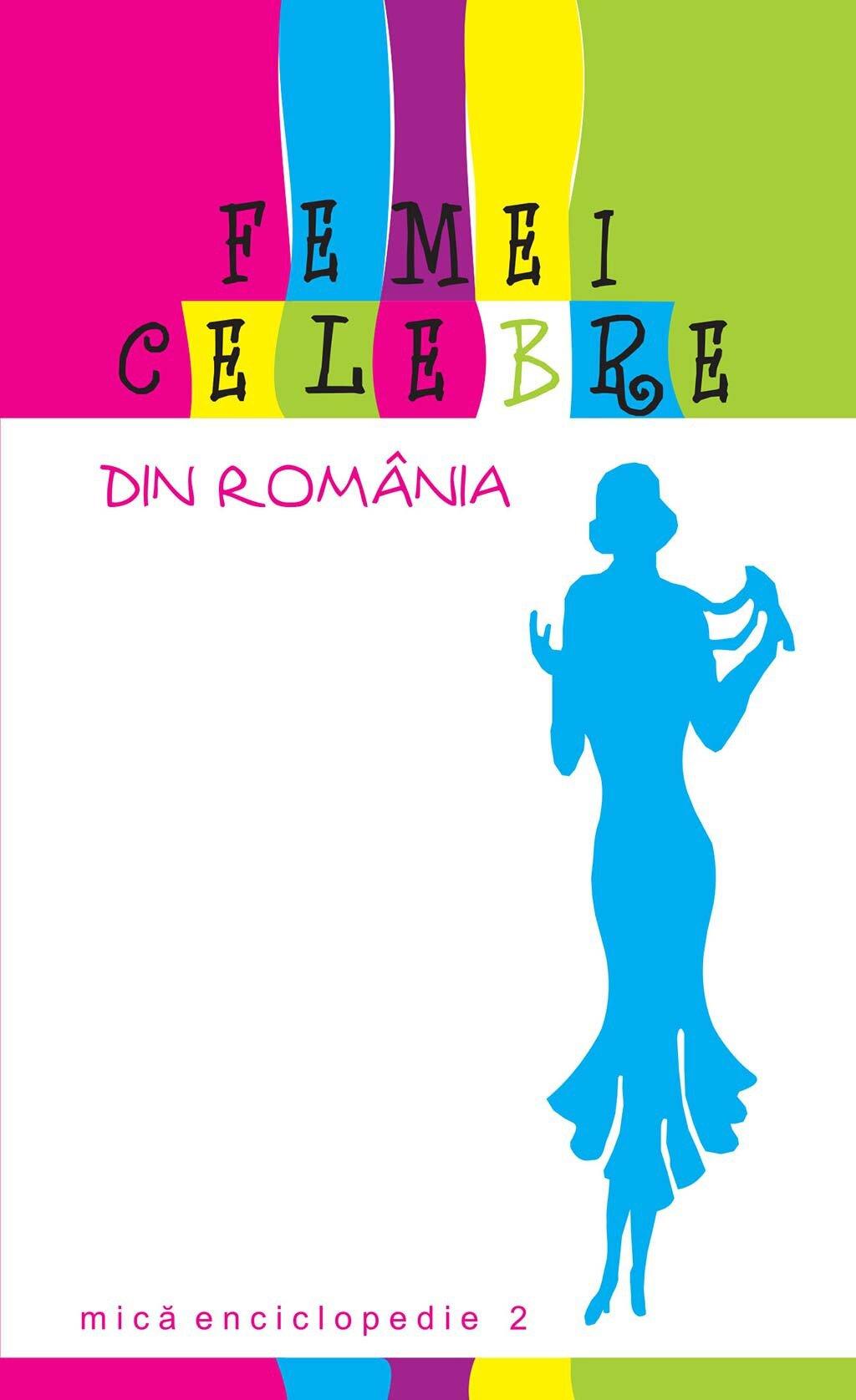 Femei celebre din Romania. Mica enciclopedie 2 (eBook)