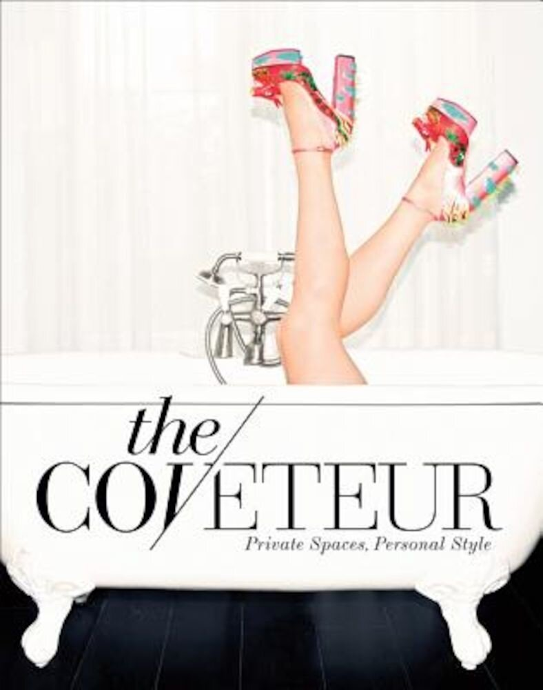 The Coveteur: Private Spaces, Personal Style, Hardcover