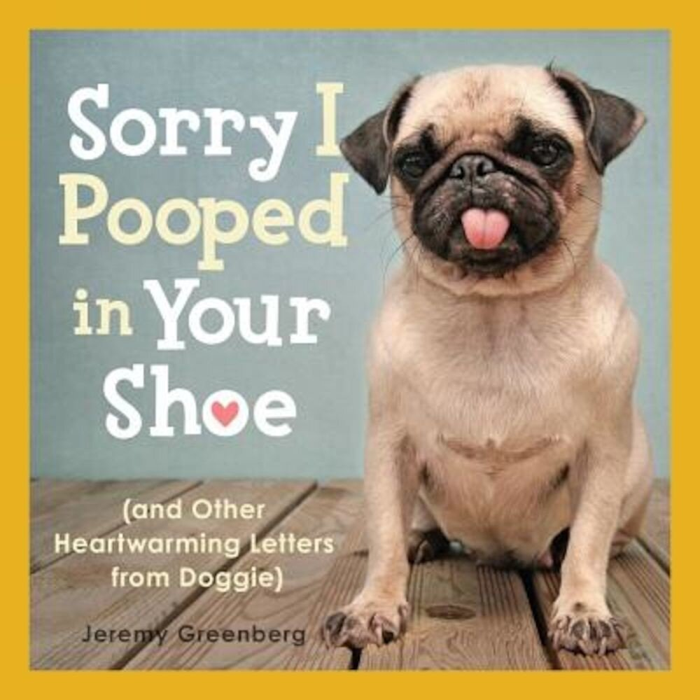 Sorry I Pooped in Your Shoe: (And Other Heartwarming Letters from Doggie), Paperback
