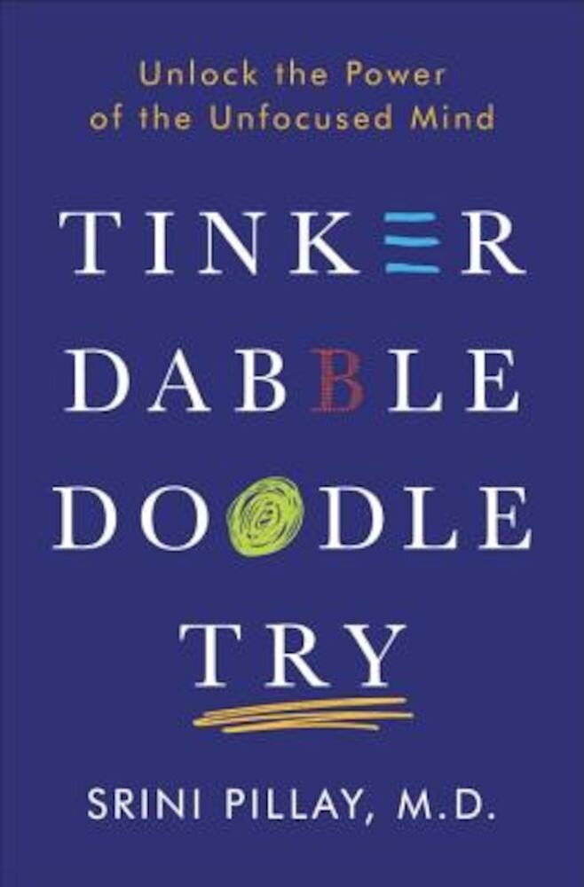 Tinker Dabble Doodle Try: Unlock the Power of the Unfocused Mind, Hardcover