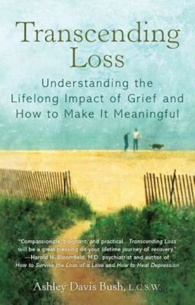 Transcending Loss: Understanding the Lifelong Impact of Grief and How to Make It Meaningful, Paperback