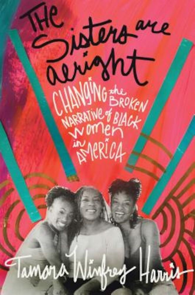 The Sisters Are Alright: Changing the Broken Narrative of Black Women in America, Paperback