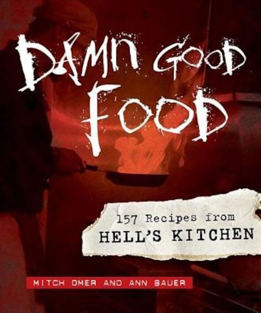 Damn Good Food: 157 Recipes from Hell's Kitchen, Hardcover