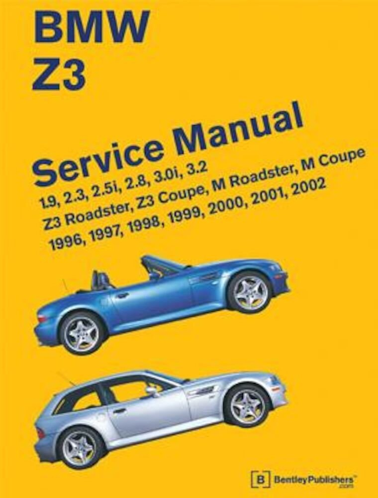 BMW Z3 Service Manual: 1996-2002: 1.9, 2.3, 2.5i, 2.8, 3.0i, 3.2 - Z3 Roadster, Z3 Coupe, M Roadster, M Coupe, Hardcover