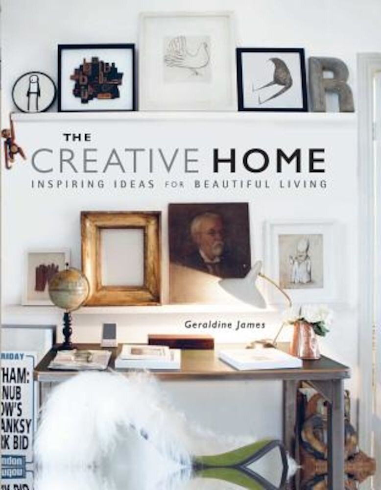 The Creative Home: Inspiring Ideas for Beautiful Living, Hardcover