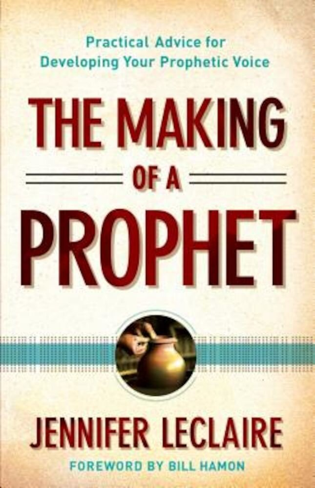 The Making of a Prophet: Practical Advice for Developing Your Prophetic Voice, Paperback