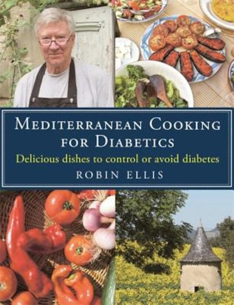 Mediterranean Cooking for Diabetics: Delicious Dishes to Control or Avoid Diabetes, Paperback