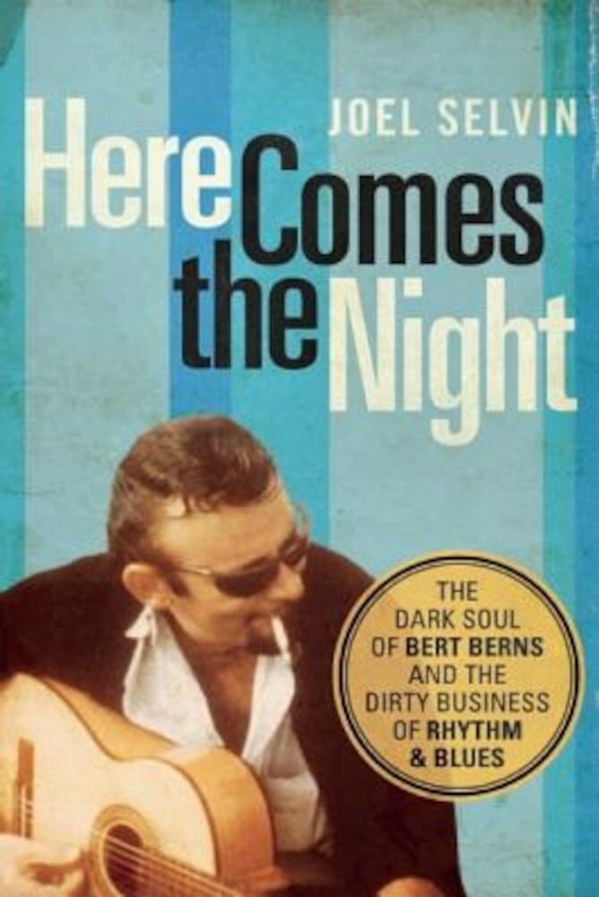 Here Comes the Night: The Dark Soul of Bert Berns and the Dirty Business of Rhythm and Blues, Paperback