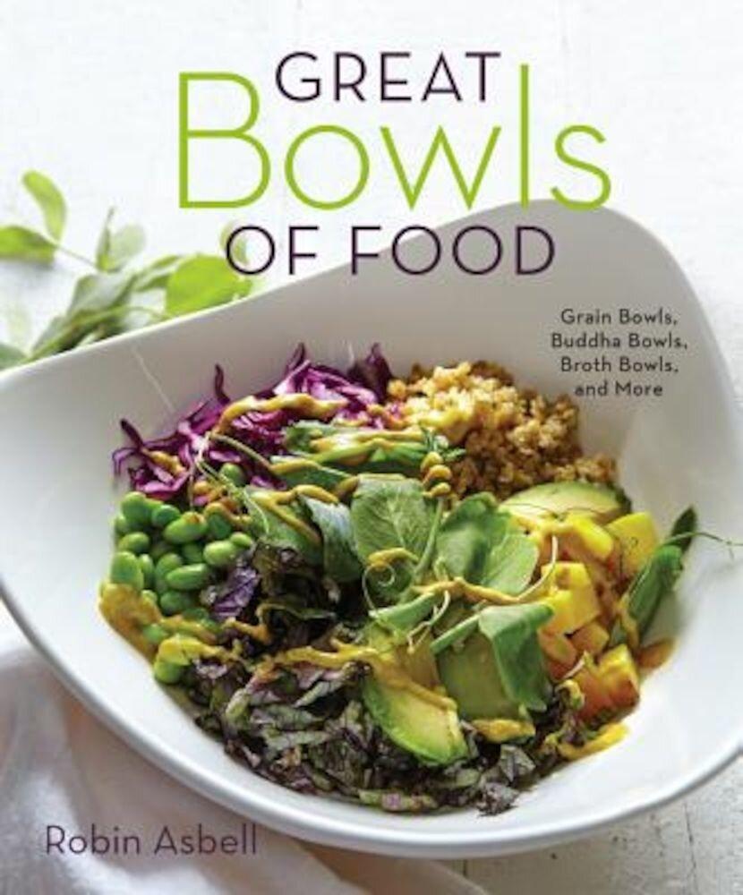 Great Bowls of Food: Grain Bowls, Buddha Bowls, Broth Bowls, and More, Paperback