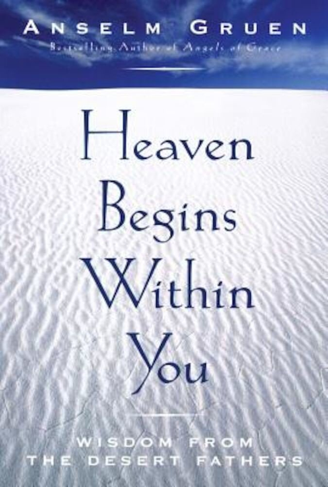 Heaven Begins Within You: Wisdom from the Desert Fathers, Paperback