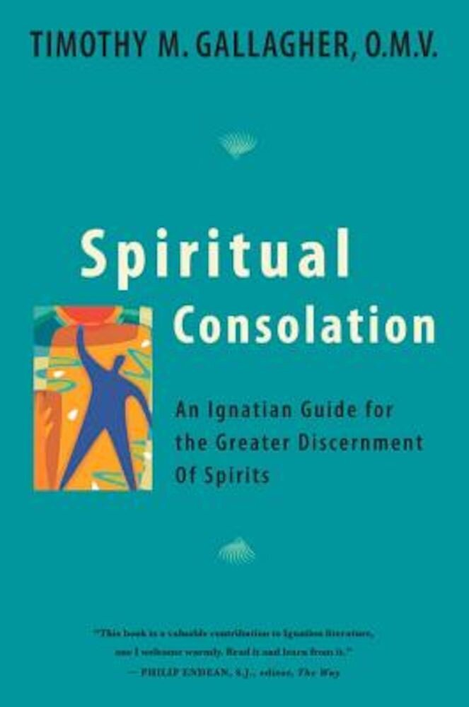 Spiritual Consolation: An Ignatian Guide for the Greater Discernment of Spirits, Paperback