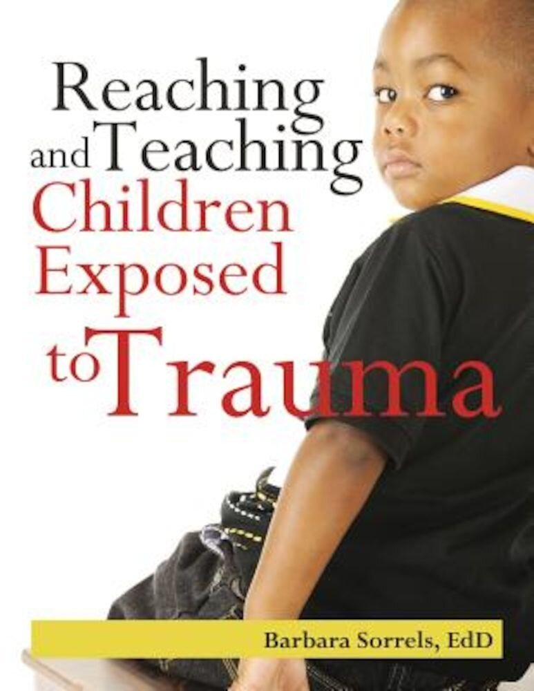 Reaching and Teaching Children Exposed to Trama, Paperback