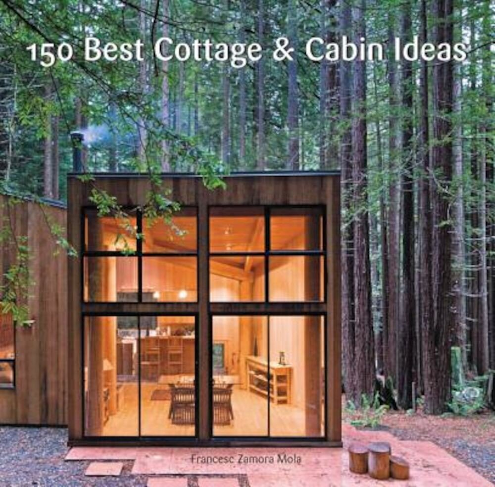 150 Best Cottage and Cabin Ideas, Hardcover