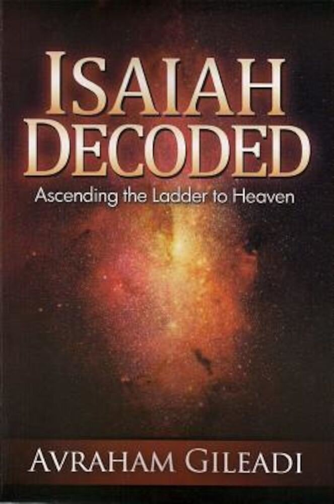 Isaiah Decoded: Ascending the Ladder to Heaven, Paperback