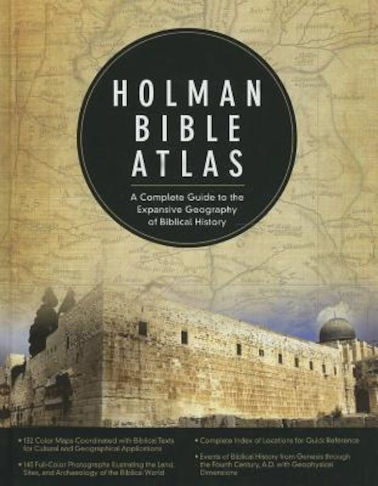 Holman Bible Atlas: A Complete Guide to the Expansive Geography of Biblical History, Hardcover