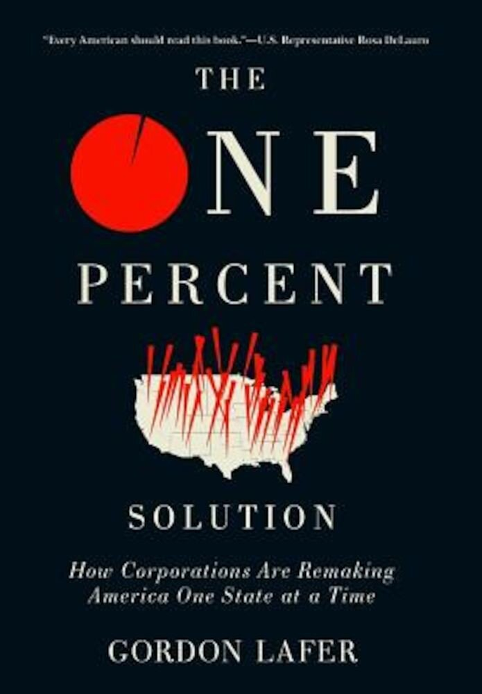The One Percent Solution: How Corporations Are Remaking America One State at a Time, Hardcover
