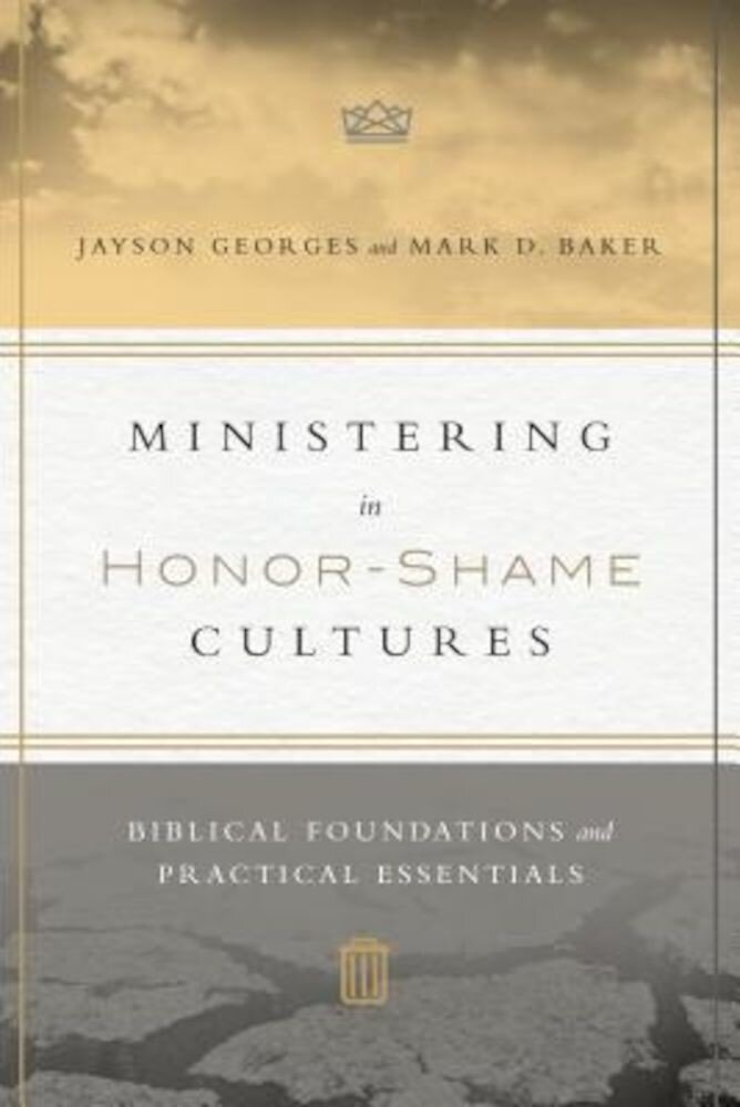 Ministering in Honor-Shame Cultures: Biblical Foundations and Practical Essentials, Paperback