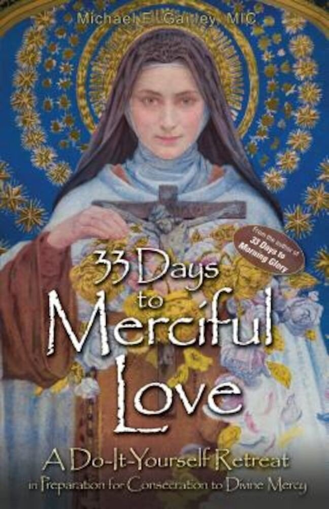 33 Days to Merciful Love: A Do-It-Yourself Retreat in Preparation for Divine Mercy Consecration, Paperback