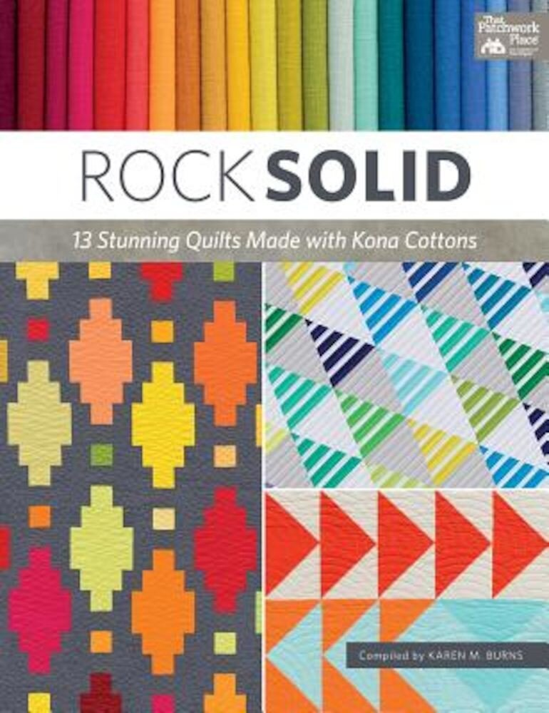Rock Solid: 13 Stunning Quilts Made with Kona Cottons, Paperback