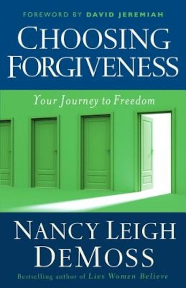 Choosing Forgiveness: Your Journey to Freedom, Paperback