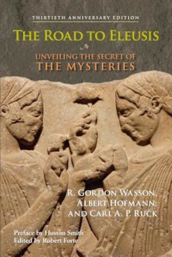 The Road to Eleusis: Unveiling the Secret of the Mysteries, Paperback