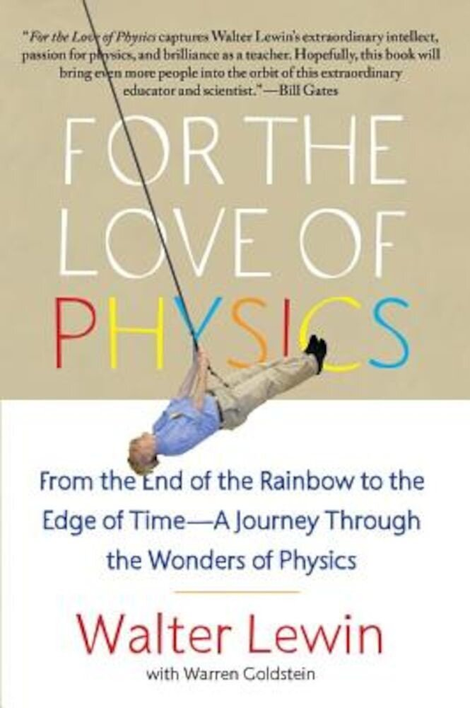 For the Love of Physics: From the End of the Rainbow to the Edge of Time - A Journey Through the Wonders of Physics, Paperback