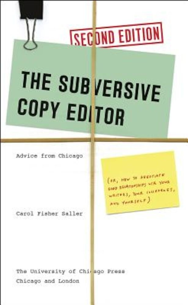 The Subversive Copy Editor: Advice from Chicago (Or, How to Negotiate Good Relationships with Your Writers, Your Colleagues, and Yourself), Paperback