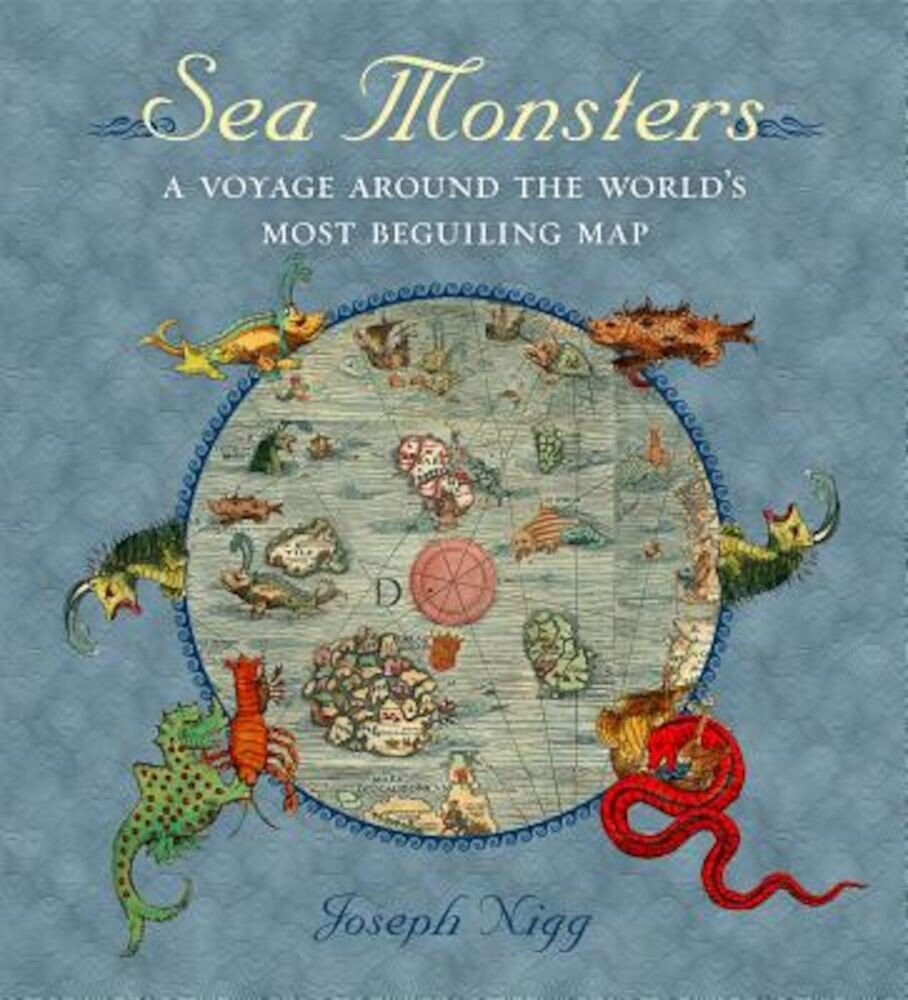 Sea Monsters: A Voyage Around the World's Most Beguiling Map, Hardcover