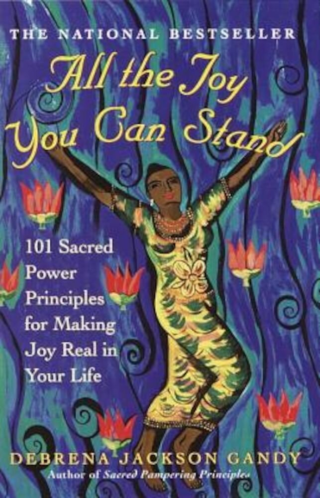 All the Joy You Can Stand: 101 Sacred Power Principles for Making Joy Real in Your Life, Paperback