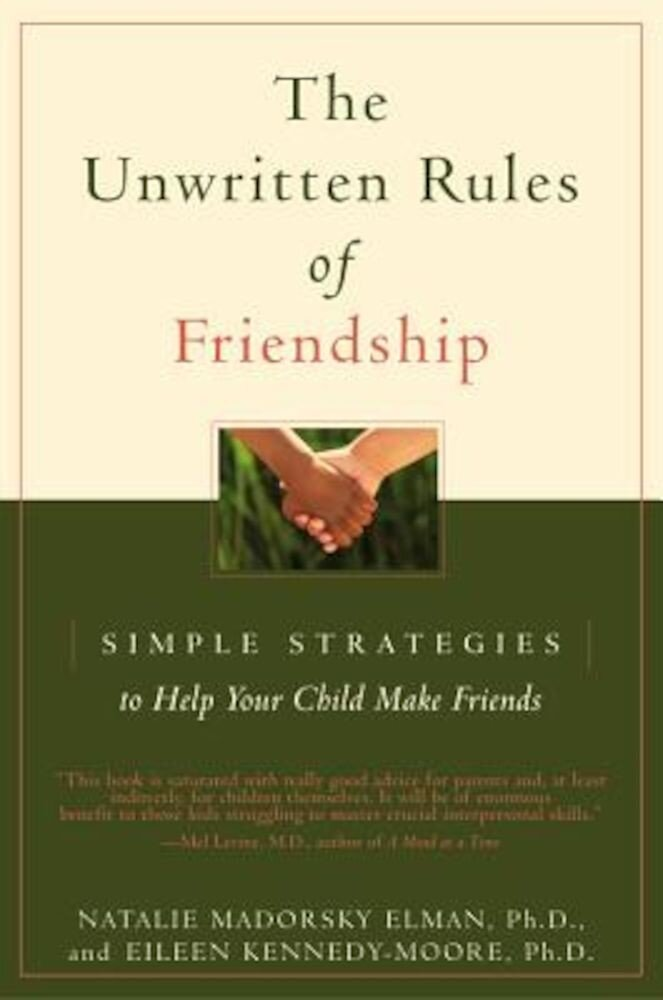 The Unwritten Rules of Friendship: Simple Strategies to Help Your Child Make Friends, Paperback