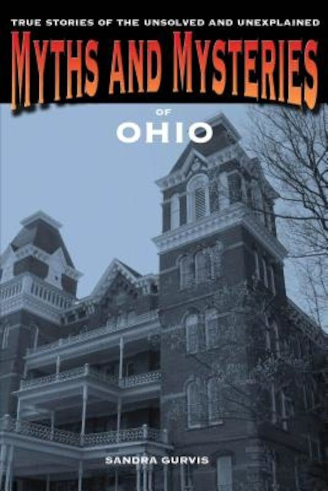 Myths and Mysteries of Ohio: True Stories of the Unsolved and Unexplained, Paperback