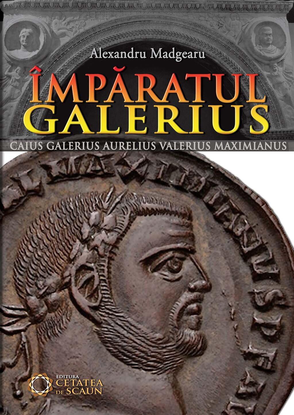 Imparatul Galerius. Caius Galerius Aurelius Valerius Maximianus (eBook)