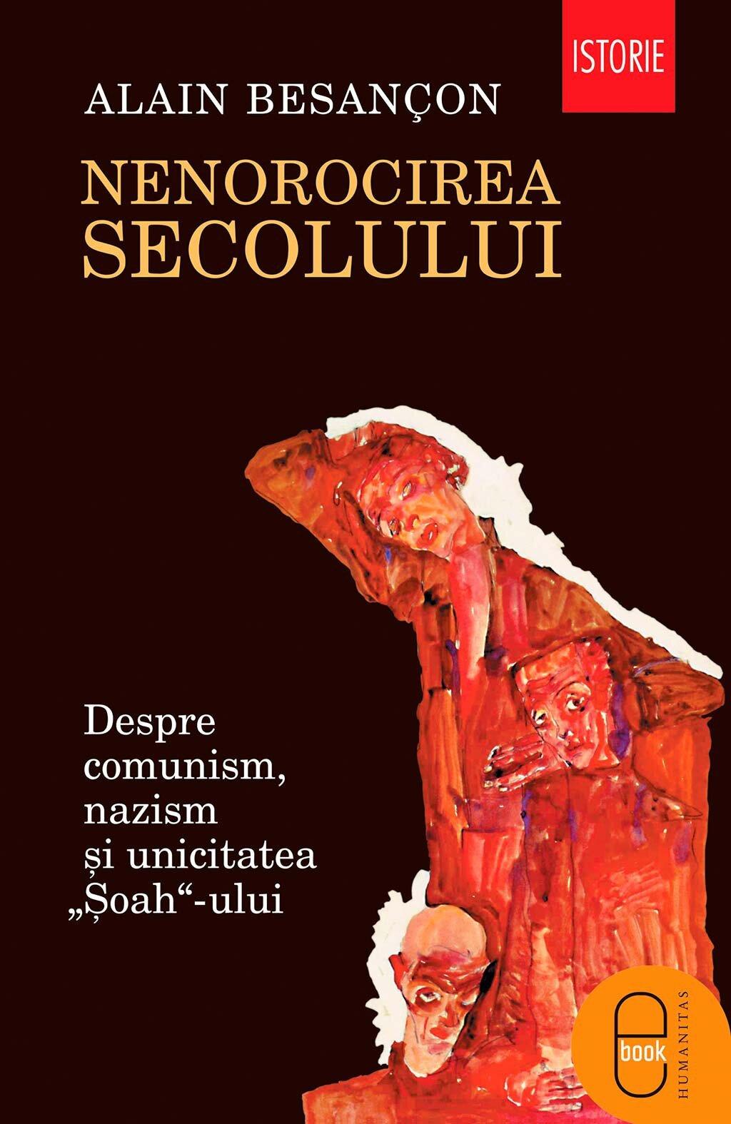 """Nenorocirea secolului. Despre comunism, nazism si unicitatea """"Soah""""-ului (eBook)"""