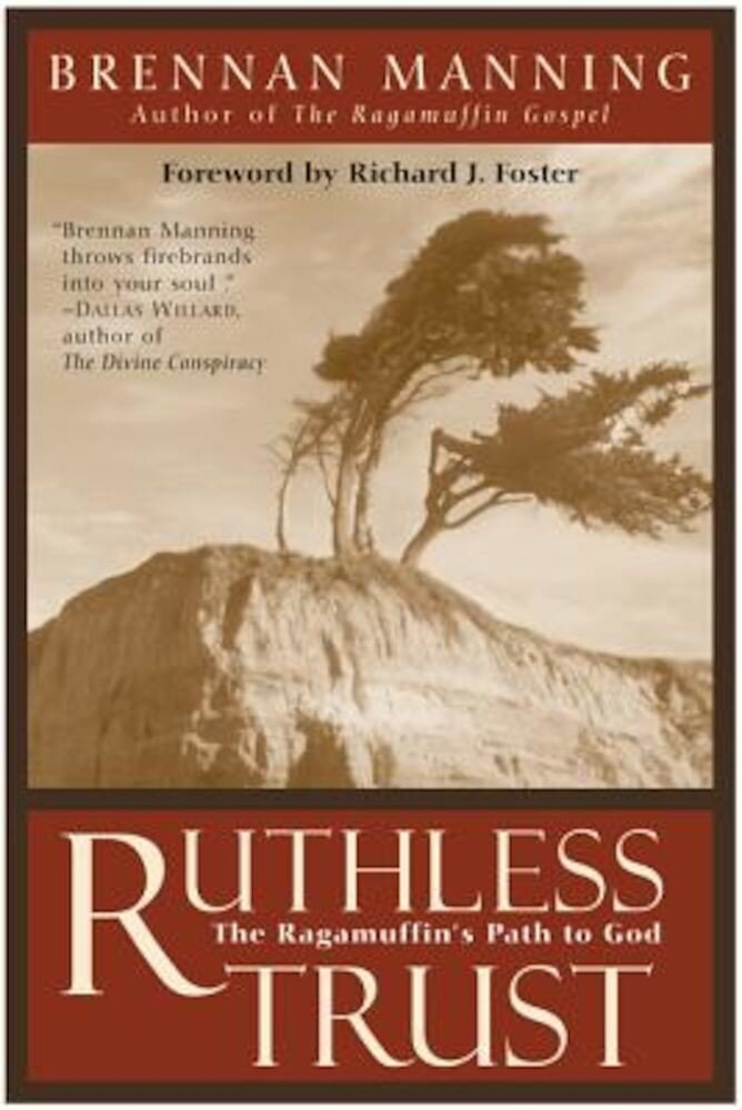 Ruthless Trust: The Ragamuffin's Path to God, Paperback